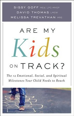 Are My Kids on Track?: The 12 Emotional, Social, and Spiritual Milestones Your Child Needs to Reach - eBook  -     By: Sissy Goff, David Thomas, Melissa Trevathan