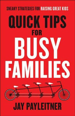 Quick Tips for Busy Families: Sneaky Strategies for Raising Great Kids - eBook  -     By: Jay Peyleitner