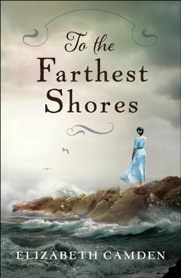 To the Farthest Shores - eBook  -     By: Elizabeth Camden
