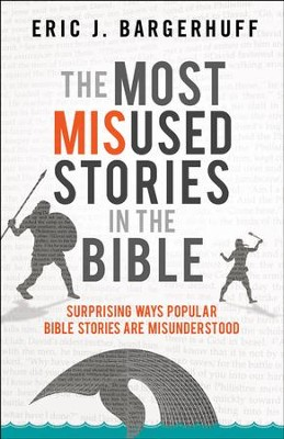 The Most Misused Stories in the Bible: Surprising Ways Popular Bible Stories Are Misunderstood - eBook  -     By: Eric J. Bargerhuff