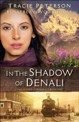In the Shadow of Denali (The Heart of Alaska Book #1) - eBook  -     By: Tracie Peterson, Kimberley Woodhouse