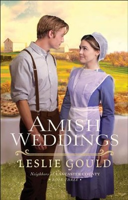 Amish Weddings (Neighbors of Lancaster County Book #3) - eBook  -     By: Leslie Gould