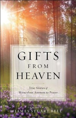 Gifts From Heaven: True Stories of Miraculous Answers to Prayer - eBook  -     By: James Stuart Bell