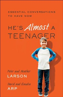 He's Almost a Teenager: Essential Conversations to Have Now - eBook  -     By: Peter Larson, Heather Larson, David Arp, Claudia Arp