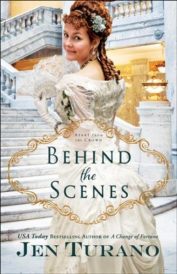 Behind the Scenes (Apart From the Crowd Book #1) - eBook  -     By: Jen Turano
