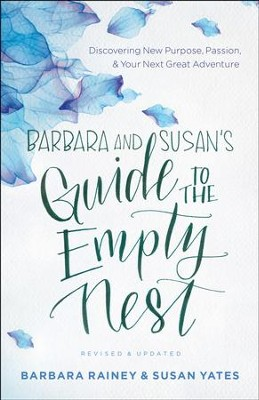 Barbara and Susan's Guide to the Empty Nest: Discovering New Purpose, Passion, and Your Next Great Adventure / Revised - eBook  -     By: Barbara Rainey, Susan Yates