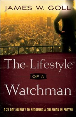 The Lifestyle of a Watchman: A 21-Day Journey to Becoming a Guardian in Prayer - eBook  -     By: James W. Goll