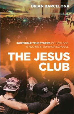 The Jesus Club: Incredible True Stories of How God Is Moving in Our High Schools - eBook  -     By: Brian Barcelona