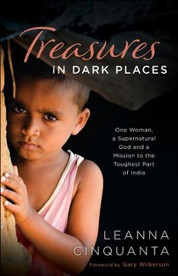 Treasures in Dark Places: One Woman, a Supernatural God and a Mission to the Toughest Part of India - eBook  -     By: Leanna Cinquanta