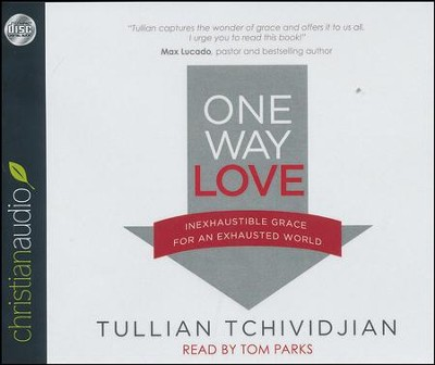 One Way Love: Inexhaustible Grace for an Exhausted World - unabridged audiobook on CD  -     Narrated By: Tom Parks     By: Tullian Tchividjian