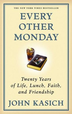 Every Other Monday: Twenty Years of Life, Lunch, Faith, and Friendship - eBook  -     By: John Kasich, Daniel Paisner