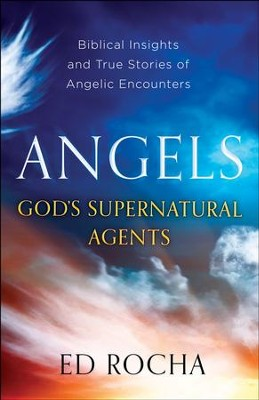 Angels-God's Supernatural Agents: Biblical Insights and True Stories of Angelic Encounters - eBook  -     By: Ed Rocha