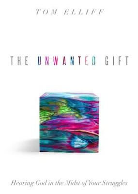 The Unwanted Gift: Hearing God in the Midst of Your Struggles - eBook  -     By: Tom Elliff