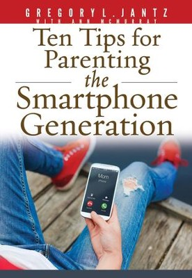Ten Tips for Parenting the Smartphone Generation - eBook  -     By: Gregory Jantz