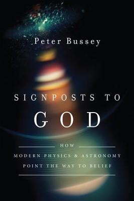 Signposts to God: How Modern Physics and Astronomy Point the Way to Belief - eBook  -     By: Peter Bussey