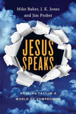 Jesus Speaks: Holding Fast in a World of Compromise - eBook  -     By: Mike Baker, J.K. Jones, Jim Probst