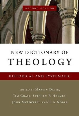 New Dictionary of Theology: Historical and Systematic / Revised - eBook  -     Edited By: Martin Davie, Tim Grass, Stephen R. Holmes