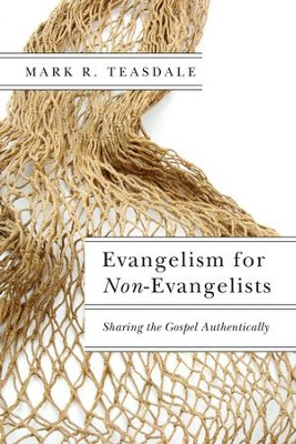 Evangelism for Non-Evangelists: Sharing the Gospel Authentically - eBook  -     By: Mark R. Teasdale