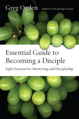 Essential Guide to Becoming a Disciple: Eight Sessions for Mentoring and Discipleship - eBook  -     By: Greg Ogden