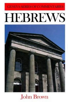 Hebrews, Geneva Commentary Series   -     By: John Brown