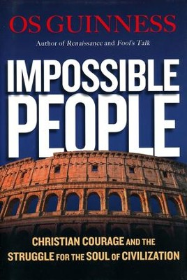 Impossible People: Christian Courage and the Struggle for the Soul of Civilization - eBook  -     By: Os Guinness