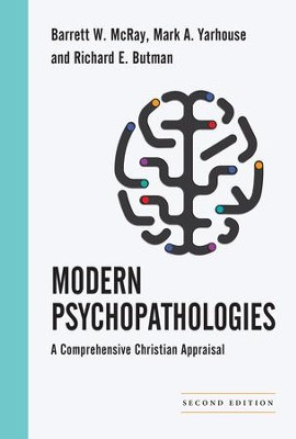 Modern Psychopathologies: A Comprehensive Christian Appraisal / Revised - eBook  -     By: Barrett W. McRay, Mark A. Yarhouse, Richard E. Butman