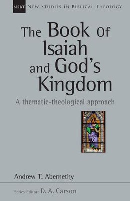 The Book of Isaiah and God's Kingdom: A Thematic-Theological Approach - eBook  -     By: Andrew Abernethy