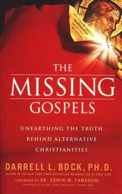 The Missing Gospels: Unearthing the Truth Behind Alternative Christianities  -     By: Darrell L. Bock