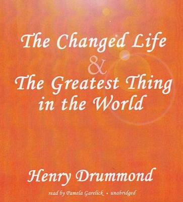 The Changed Life and The Greatest Thing in The World: - Unabridged audiobook on CD  -     Narrated By: Pamela Garelick     By: Henry Drummond