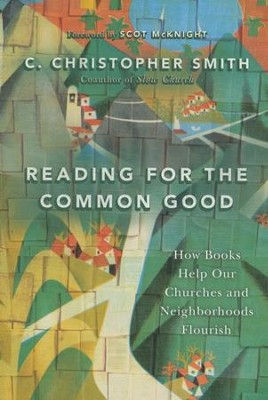Reading for the Common Good: How Books Help Our Churches and Neighborhoods Flourish - eBook  -     By: C. Christopher Smith