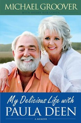 My Delicious Life with Paula Deen - eBook  -     By: Michael Groover