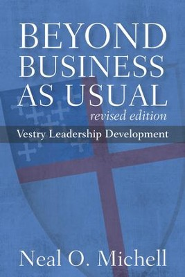 Beyond Business as Usual: Vestry Leadership Development, Revised Edition - eBook  -     By: Neal O. Michell