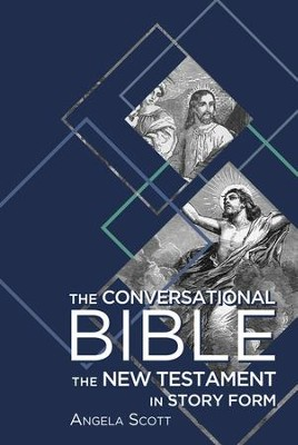 The Conversational Bible: The New Testament in Story Form - eBook  -     By: Angela Scott