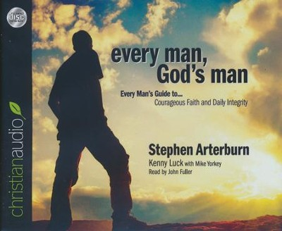 Every Man, God's Man: Every Man's Guide to...Courageous Faith and Daily Integrity - abridged audiobook on CD  -     Narrated By: John Fuller     By: Stephen Arterburn, Kenny Luck