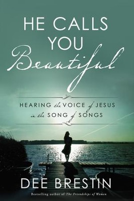 He Calls You Beautiful: Hearing the Voice of Jesus in the Song of Songs - eBook  -     By: Dee Brestin