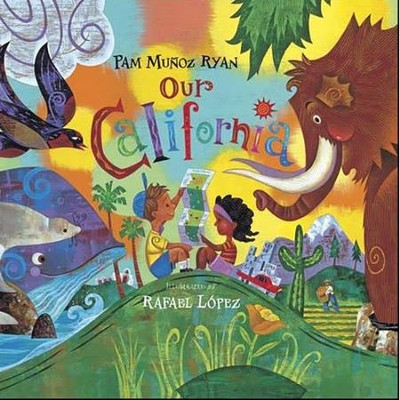 Our California Hardcover  -     By: Pam Munoz Ryan     Illustrated By: Rafael Lopez