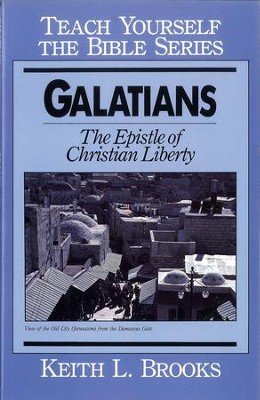 Galatians- Teach Yourself the Bible Series: Epistle of Christian Liberty / Digital original - eBook  -     By: Keith L. Brooks