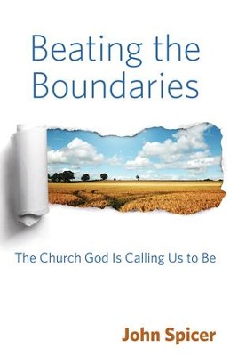 Beating the Boundaries: The Church God Is Calling Us to Be - eBook  -     By: John Spicer