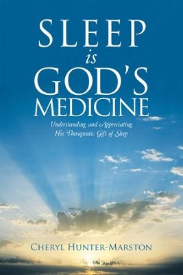 Sleep Is God's Medicine: Understanding and Appreciating His Therapeutic Gift of Sleep - eBook  -     By: Cheryl Hunter-Marston