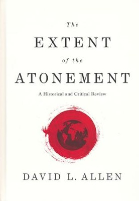 The Extent of the Atonement: A Historical and Critical Review - eBook  -     By: David L. Allen