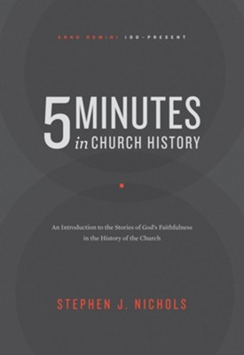 5 Minutes in Church History: An Introduction to the Stories of God's Faithfulness in the History of the Church  -     By: Stephen J. Nichols