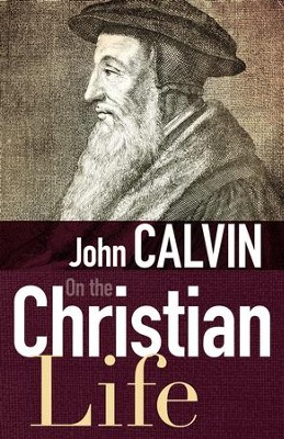 On The Christian Life - eBook  -     By: John Calvin