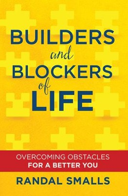 Builders and Blockers of Life: Overcoming Obstacles for a Better You - eBook  -     By: Randal Smalls