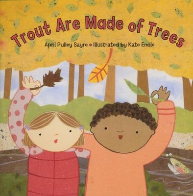 Trout Are Made of Trees, Softcover   -     By: April Pulley Sayre     Illustrated By: Kate Endle