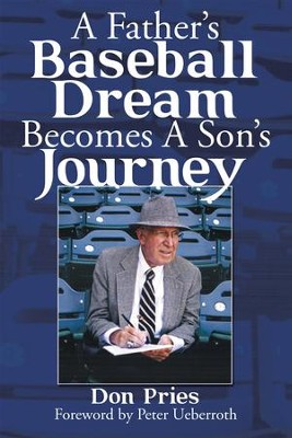 A Fathers Baseball Dream Becomes a Sons Journey - eBook  -     By: Don Pries