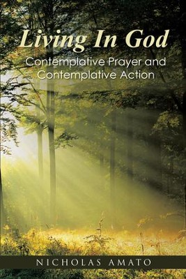 Living in God: Contemplative Prayer and Contemplative Action - eBook  -     By: Nicholas Amato
