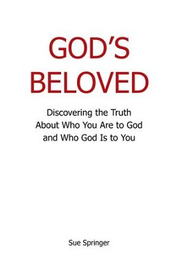 Gods Beloved: Discovering the Truth About Who You Are to God and Who God Is to You - eBook  -     By: Sue Springer