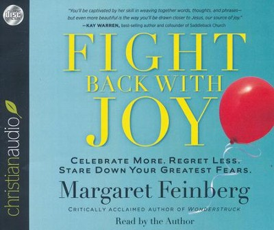 Fight Back With Joy: Celebrate More. Regret Less. Stare Down Your Greatest Fears - unabridged audiobook on CD  -     Narrated By: Margaret Feinberg     By: Margaret Feinberg