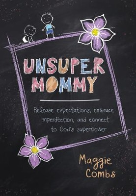 UnsuperMommy: Release expectation, embrace imperfection, and connect to God's superpower - eBook  -     By: Maggie Combs