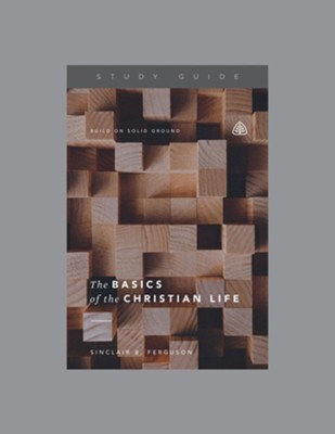 The Basics of the Christian Life Study Guide  -     By: Sinclair B. Ferguson